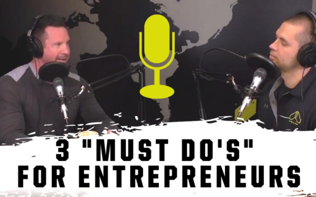 """3 """"Must Do's"""" for Entrepreneurs: EP 28"""